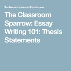 persuasive essay writing persuasive essay writer tufadmersincom  the classroom sparrow essay writing 101 thesis statements