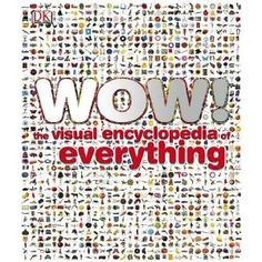 Wow the Visual Encyclopedia of Everythin