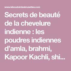 Secrets de beauté de la chevelure indienne : les poudres indiennes d'amla, brahmi, Kapoor Kachli, shikakai et le henné neutre (Partie 2)