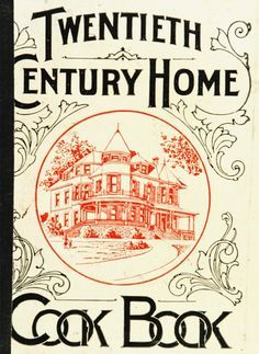"""""""Twentieth Century Home Cook Book"""" By Francis Carruthers (1905) Published By Thompson & Thomas"""