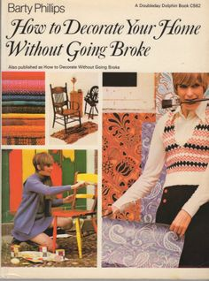 How to Decorate Your Home Without Going Broke by Barty Phillips. Sensible Shoes, Vintage Interior Design, Cool Books, Homemaking, Decorating Your Home, Thrifting, Dressing, Housewife, Magazines