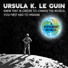 Ursula K. LeGuin imagined different worlds for us, but her politics were firmly here on Earth.