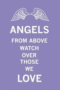 Angels from above watch over those we Love ♥