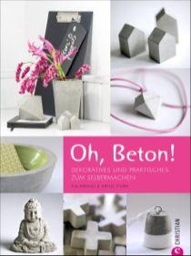 Buch - Oh, Beton!: Dekoratives und Praktisches zum Selbermachen