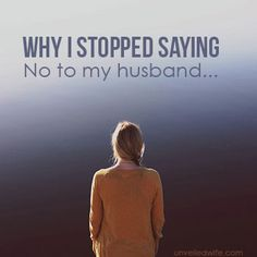 "Why I Stopped Saying No To My Husband And Why You Should Too --- A few weeks ago I asked God what I should give up for the 40 day fast leading up to Easter.  As I assumed it would be a food item or electronic, I was surprised when I felt strongly convicted to give up the word ""NO!"" Over and over again in t… Read More Here http://unveiledwife.com/why-i-stopped-saying-no-to-my-husband-and-why-you-should-too/"