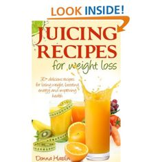 Juicing Recipes for Weight Loss: Lose Weight, Gain Energy & Improve Health with Delicious Juice Recipes: Donna Hardin
