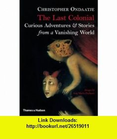 The Last Colonial (9780500251867) Christopher Ondaatje, Michael Holroyd , ISBN-10: 050025186X  , ISBN-13: 978-0500251867 ,  , tutorials , pdf , ebook , torrent , downloads , rapidshare , filesonic , hotfile , megaupload , fileserve