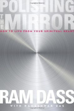 By Ram Dass - Polishing the Mirror: How to Live from Your Soul by Ram Dass
