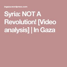 Syria: NOT A Revolution! [Video analysis] | In Gaza