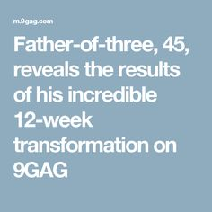 Father-of-three, 45, reveals the results of his incredible 12-week transformation on 9GAG