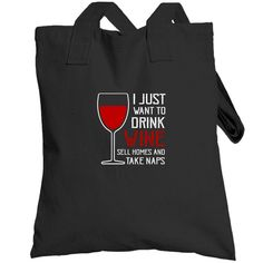 I Just Want To Drink Wine, Sell Homes, Take Naps Women's Totebag #UnbrandedGeneric #Totebag #Allyear