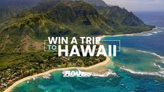 WIN A TRIP TO HAWAII!!!!