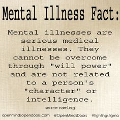 Mental Illness is something we live with. It is not a disease, it can be treated, we can have recovery but it is not a choice. It something that happens to us like cancer and it is a battle we fight everyday.