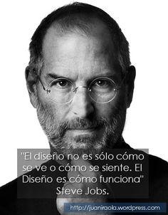 """""""El diseño no es sólo cómo se ve o cómo se siente. El Diseño es cómo funciona"""" Steve Jobs http://juaniraola.wordpress.com/2014/04/24/el-diseno-no-es-solo-como-se-ve-o-como-se-siente-el-diseno-es-como-funciona-steve-jobs/"""