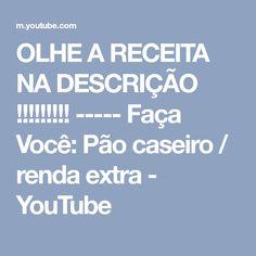 OLHE A RECEITA NA DESCRIÇÃO !!!!!!!!! ----- Faça Você: Pão caseiro / renda extra - YouTube