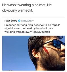 """I don't usually condone violence, but if you're going to tell people they deserve to be raped, ESPECIALLY when you're in any sort of position of power, THIS was well deserved. Not to mention the """"wasn't wearing a helmet"""" analogy is spot-on."""