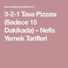 3-2-1 Tava Pizzası (Sadece 15 Dakikada) – Nefis Yemek Tarifleri