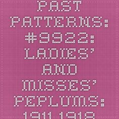 Past Patterns: #9922: Ladies' and Misses' Peplums: 1911 - 1918