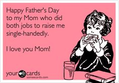Happy Father's Day to my Mom who did both jobs to raise me single-handedly. I love you Mom!