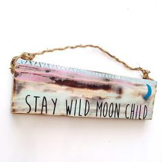 Stay Wild Moon Child sign. Handmade in Sunny California by our very own Sea Gypsies!