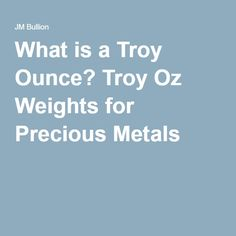 What is a Troy Ounce? Troy Oz Weights for Precious Metals