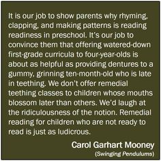 We must let learning to read unfold when a child's brain is ripe and ready to read, and not before.
