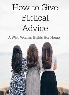 A Wise Woman Builds Her Home: How to Give Biblical Advice