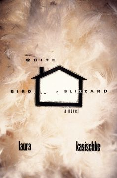 Book Cover. Designed by Carin Goldberg. Title: White Bird in a Blizzard. Author: Laura Kasischke. 1999.