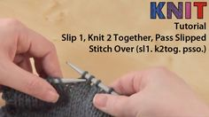 Knitting video tutorial: slip 1, knit 2 together, pass slipped stitch over (sl1. k2tog. psso.)