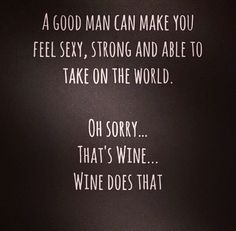 Who needs a man when you have wine!