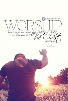 """Worship is no longer worship when it reflects the culture around us more than The Christ within us."" -A.W.Tozer...Download at http://ibibleverses.christianpost.com/?p=104985 #worship #culture #Christ"