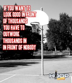 If you want to look good in front of thousands then you have to outwork thousands in front of nobody.