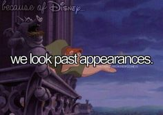 Because of Disney we look past appearances.