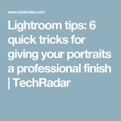 Lightroom tips: 6 quick tricks for giving your portraits a professional finish | TechRadar