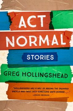A new collection of short fiction from the Governor General's Literary Award-winning author and Scotiabank Giller Prize finalist Greg Hollingshead.  Act Normal is a collection of sharp, new comic stories about sex, art, and the daily risk of having accidents. Highly original, occasionally dark, but always endearing, these stories are filled with characters who are forced to confront strange behaviour in both themselves and others.