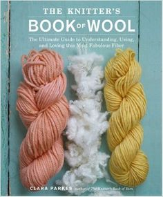 The Knitter's Book of Wool: The Ultimate Guide to Understanding, Using, and Loving this Most Fabulous Fiber: Clara Parkes: 9780307352170: Books - Amazon.ca