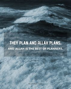 They Plan and Allah Plans (Quran – Surat al-Anfal) They plan and Allah plans. And Allah is the best of planners Allah Quotes, Muslim Quotes, Quran Quotes, Islamic Quotes, Islamic Teachings, La Ilaha Illallah, Noble Quran, Allah Love, All About Islam