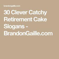 30 Clever Catchy Retirement Cake Slogans - BrandonGaille.com