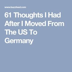 61 Thoughts I Had After I Moved From The US To Germany
