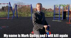 Mark Gatiss      I just found this, I can't