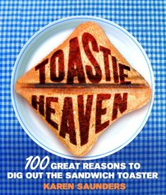 Toastie Heaven: 100 great reasons to dig out the sandwich toaster (this would go very well with a toastie maker!)