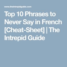 Top 10 Phrases to Never Say in French [Cheat-Sheet] | The Intrepid Guide