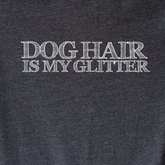 UNISEX Dog Hair is My Glitter Tee Soft Blend Dog by opalandharv #DogQuotes