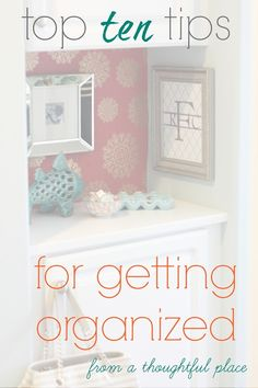 top 10 tips for getting organized from Courtney on A Thoughtful Place
