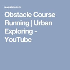 Obstacle Course Running   Urban Exploring - YouTube