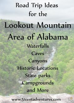 Road trip Ideas for the Lookout Mountain Area of Alabama.  Waterfalls, Caves, Canyons, Historic Locations, State parks,  campgrounds, and more!