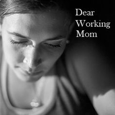 Dear Working Mom --- Dear Working Mom, You wake up each morning weary, tired not sure how you are going to get through another day. You anxiously reach for that cup of hot vanilla flavored coffee anticipating the caffeine rush. You struggle to get the kids and yourself out … Read More Here http://unveiledwife.com/dear-working-mom/