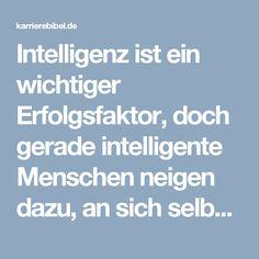 Intelligenz ist ein wichtiger Erfolgsfaktor, doch gerade intelligente Menschen neigen dazu, an sich selbst und den eigenen Fähigkeiten zu zweifeln...