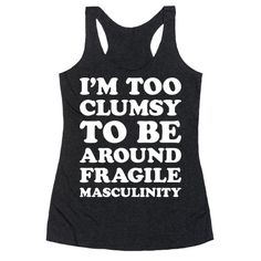 I'm Too Clumsy To Be Around Fragile Masculinity Racerback Tank Tops Sarcastic Shirts, Funny Shirts, Sarcastic Quotes, Funny Quotes, Baseball Shirts, Funny Baseball, Baseball Quotes, Dope Style, My Style