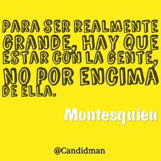 """""""Para ser realmente #Grande, hay que estar con la #Gente, no por encima de ella"""". #Montesquieu #Citas #Frases @Candidman"""
